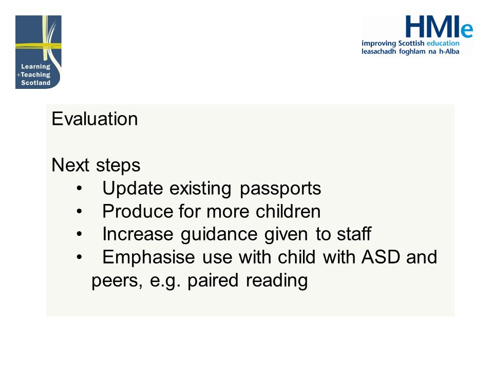 Evaluation Next steps Update existing passports Produce for more children Increase guidance given to staff Emphasise use with child with ASD and peers, e.g.
