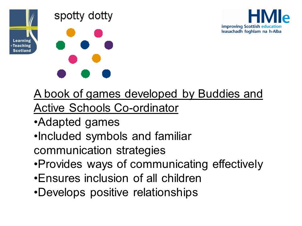 A book of games developed by Buddies and Active Schools Co-ordinator Adapted games Included symbols and familiar communication strategies Provides way