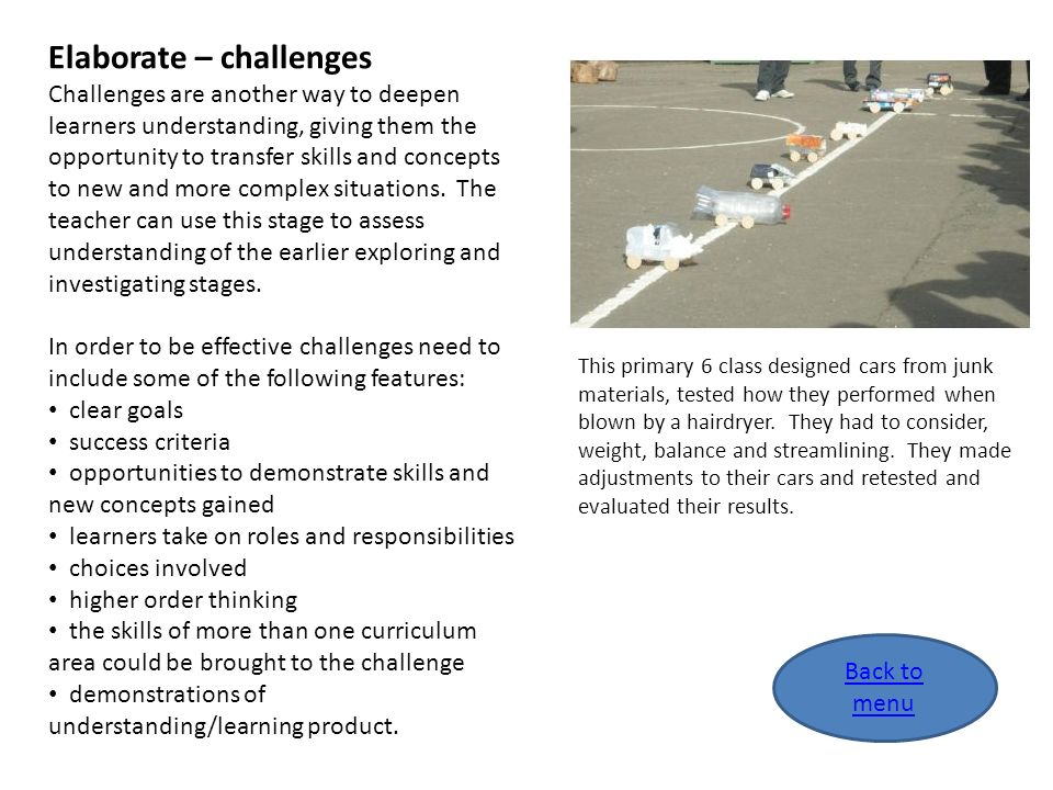 Back to menu Elaborate – challenges Challenges are another way to deepen learners understanding, giving them the opportunity to transfer skills and co