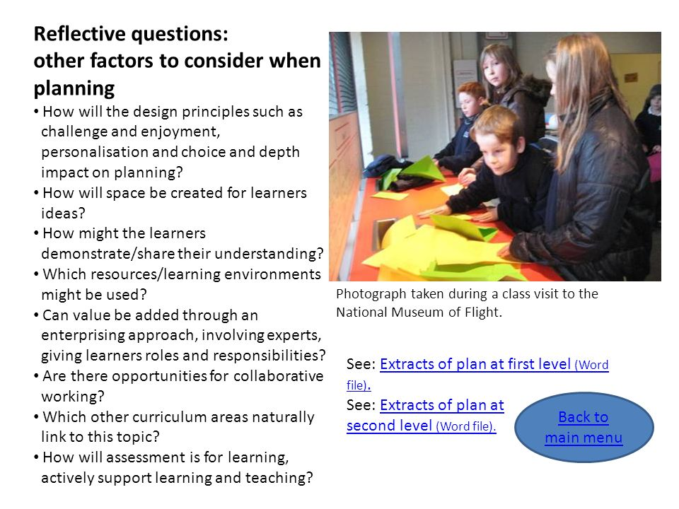 Reflective questions: other factors to consider when planning How will the design principles such as challenge and enjoyment, personalisation and choi