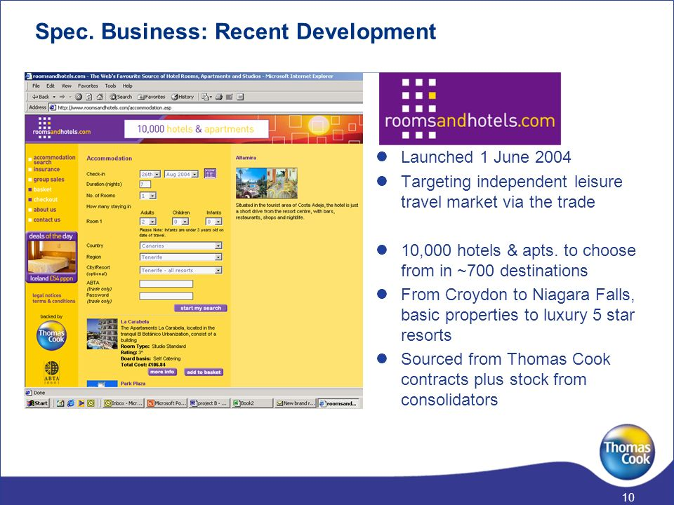 9 Launched 30 November 2004 The first true dynamic one search from one place fully bonded package supplier to enter the market Focused on allowing agents to tailor-make value-driven packages in front of customers Spec.