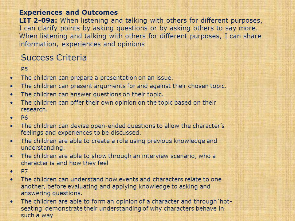 Experiences and Outcomes LIT 2-09a: When listening and talking with others for different purposes, I can clarify points by asking questions or by asking others to say more.