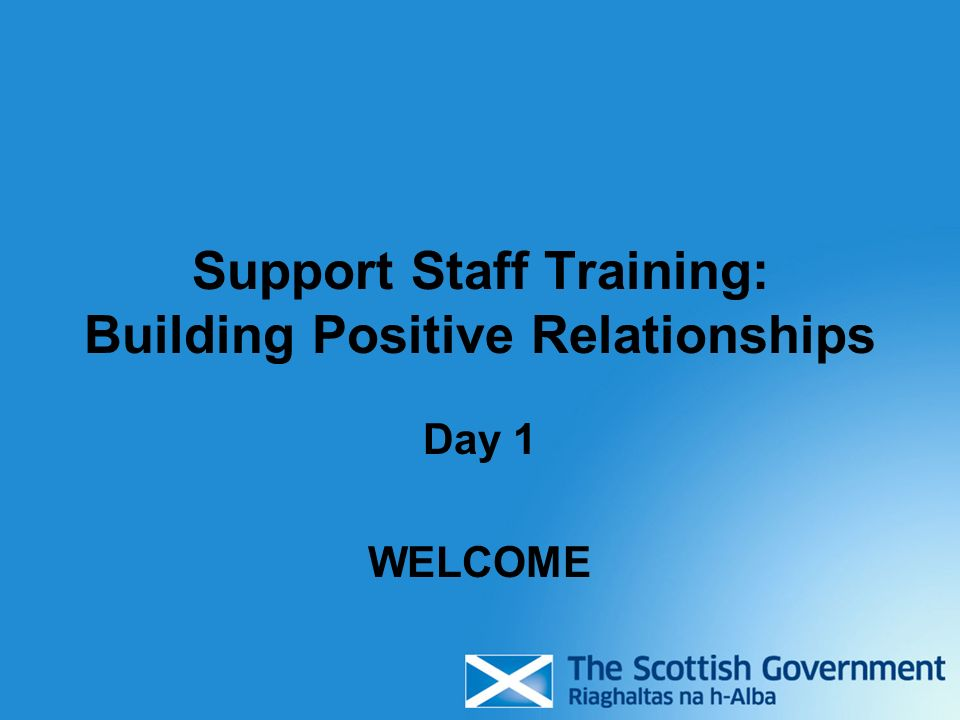 Support Staff Training: Building Positive Relationships Day 1 WELCOME