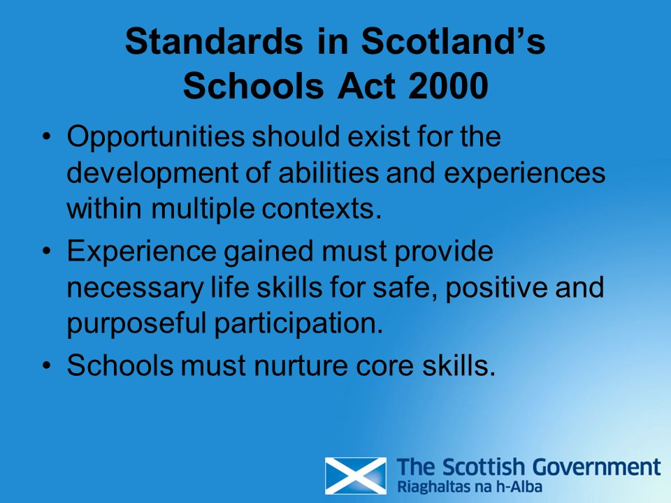 Standards in Scotlands Schools Act 2000 Opportunities should exist for the development of abilities and experiences within multiple contexts. Experien