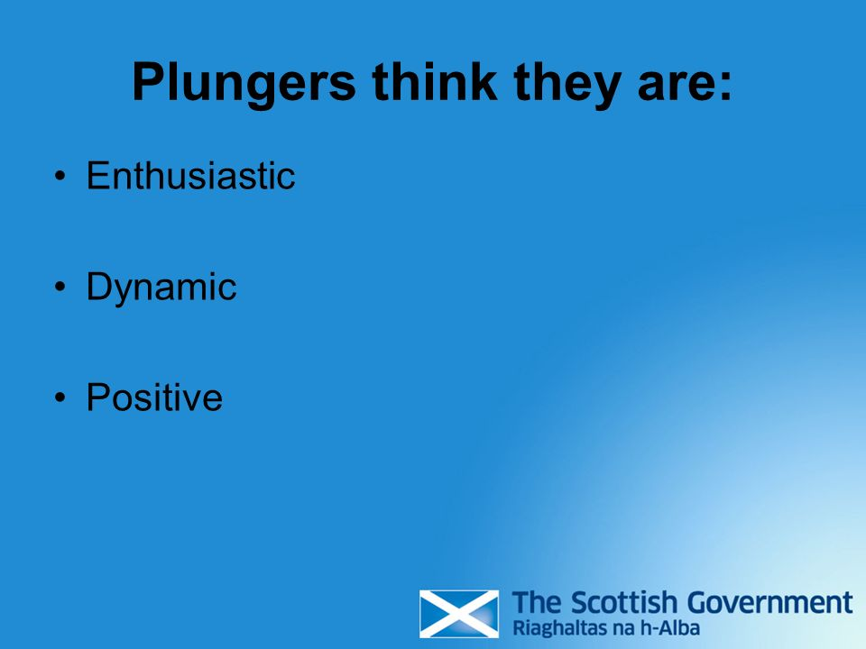 Plungers think they are: Enthusiastic Dynamic Positive