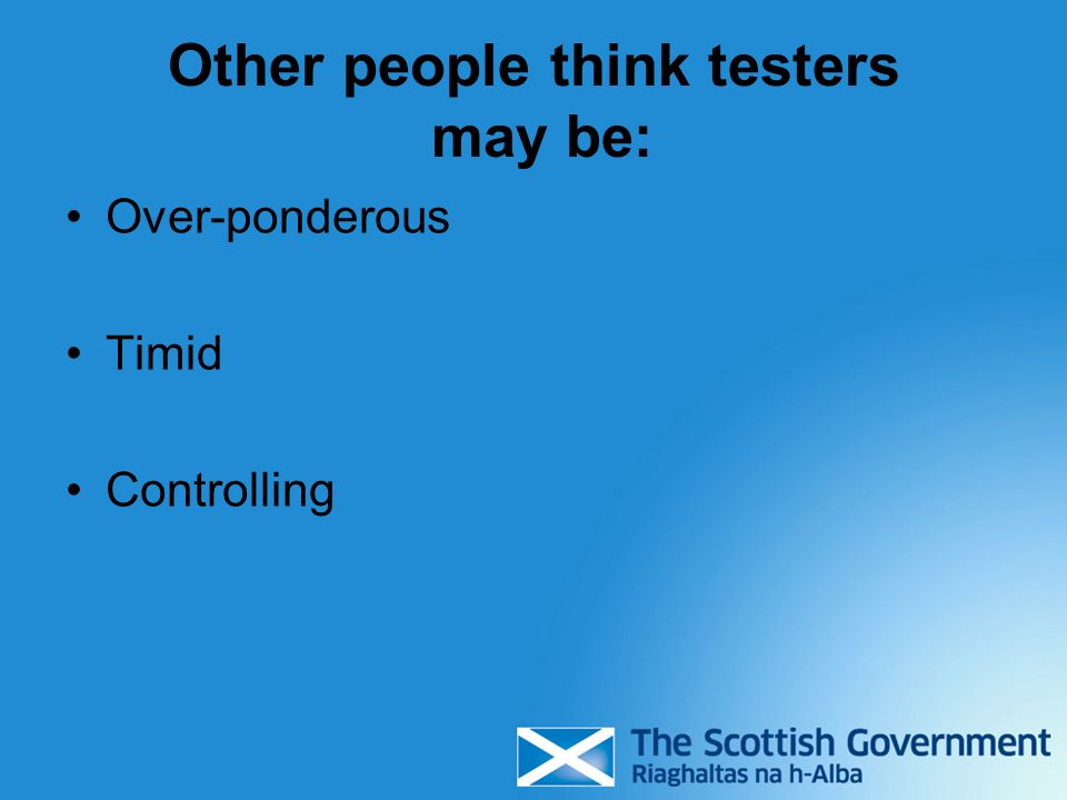 Other people think testers may be: Over-ponderous Timid Controlling
