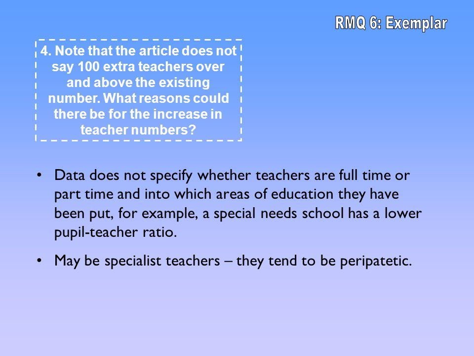 Data does not specify whether teachers are full time or part time and into which areas of education they have been put, for example, a special needs s
