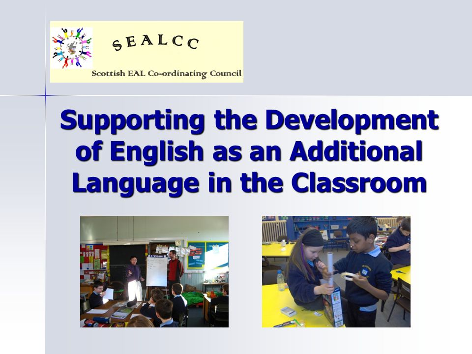 Supporting the Development of English as an Additional Language in the Classroom