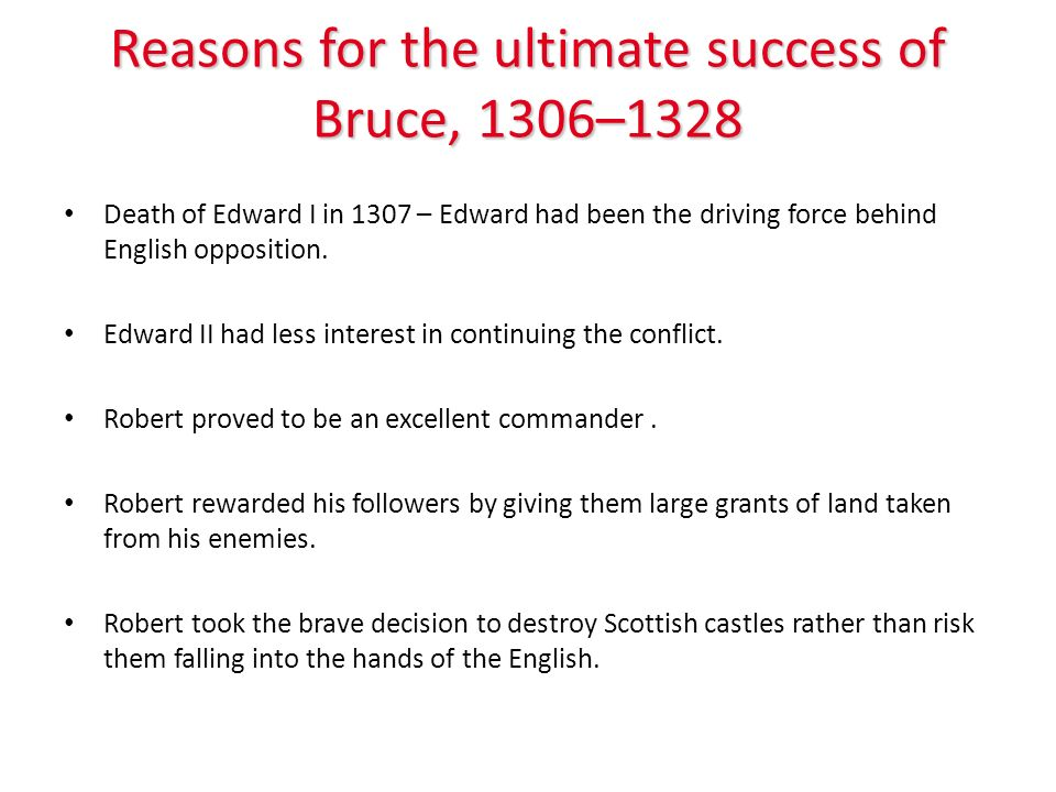 Reasons for the ultimate success of Bruce (continued) Robertss enemies in Scotland may have been powerful, but they were located in isolated areas.