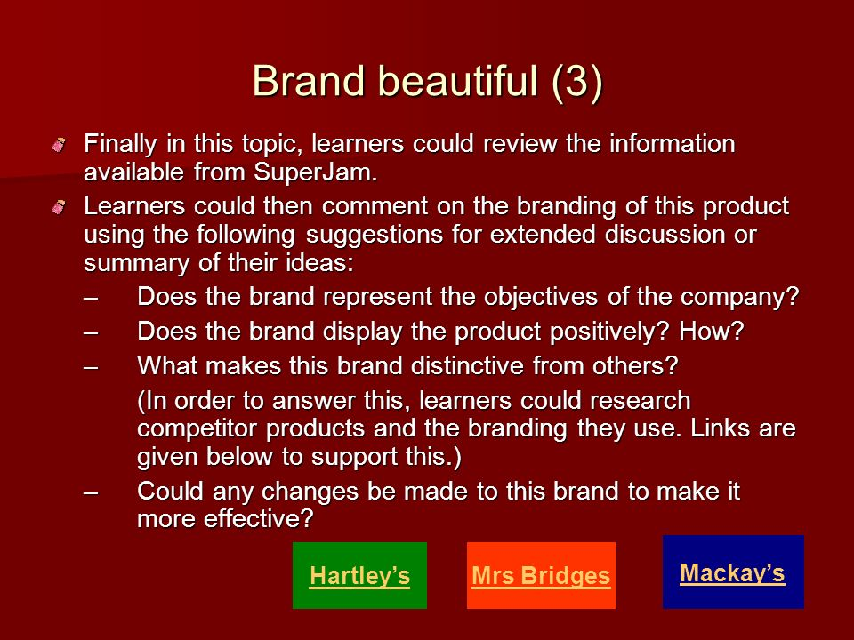 Brand beautiful (3) Finally in this topic, learners could review the information available from SuperJam. Learners could then comment on the branding