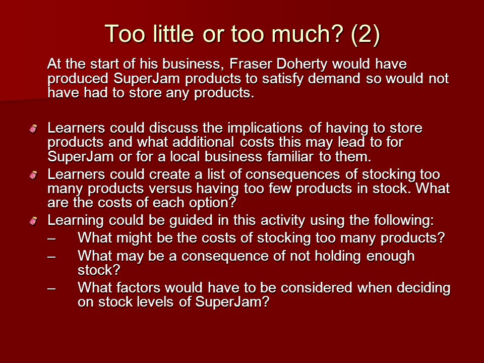 Too little or too much? (2) At the start of his business, Fraser Doherty would have produced SuperJam products to satisfy demand so would not have had