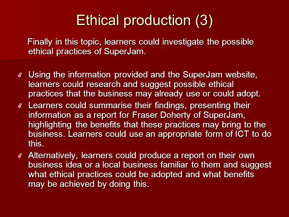 Ethical production (3) Finally in this topic, learners could investigate the possible ethical practices of SuperJam. Finally in this topic, learners c