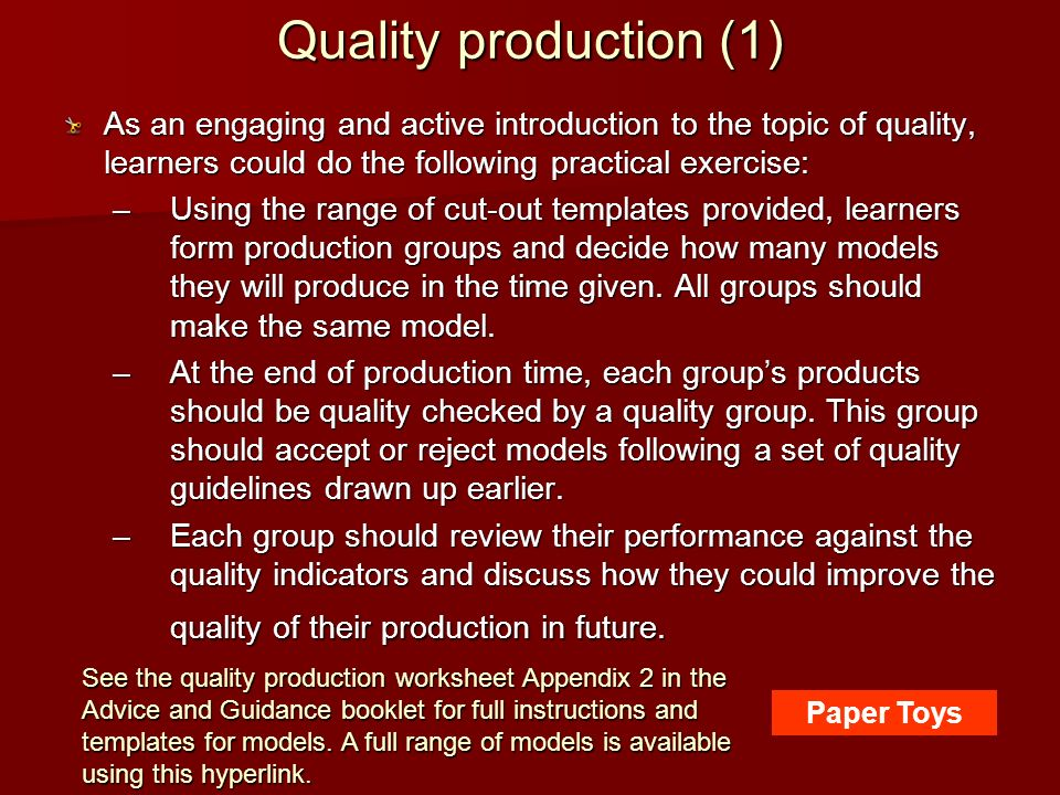 Quality production (1) As an engaging and active introduction to the topic of quality, learners could do the following practical exercise: –Using the