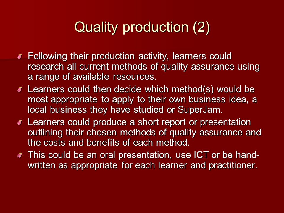 Quality production (2) Following their production activity, learners could research all current methods of quality assurance using a range of availabl