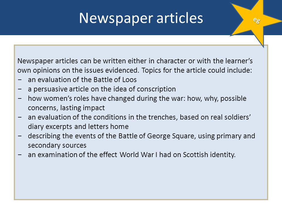 Newspaper articles Newspaper articles can be written either in character or with the learners own opinions on the issues evidenced. Topics for the art