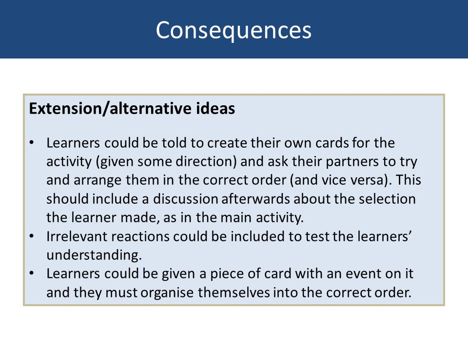 Extension/alternative ideas Learners could be told to create their own cards for the activity (given some direction) and ask their partners to try and