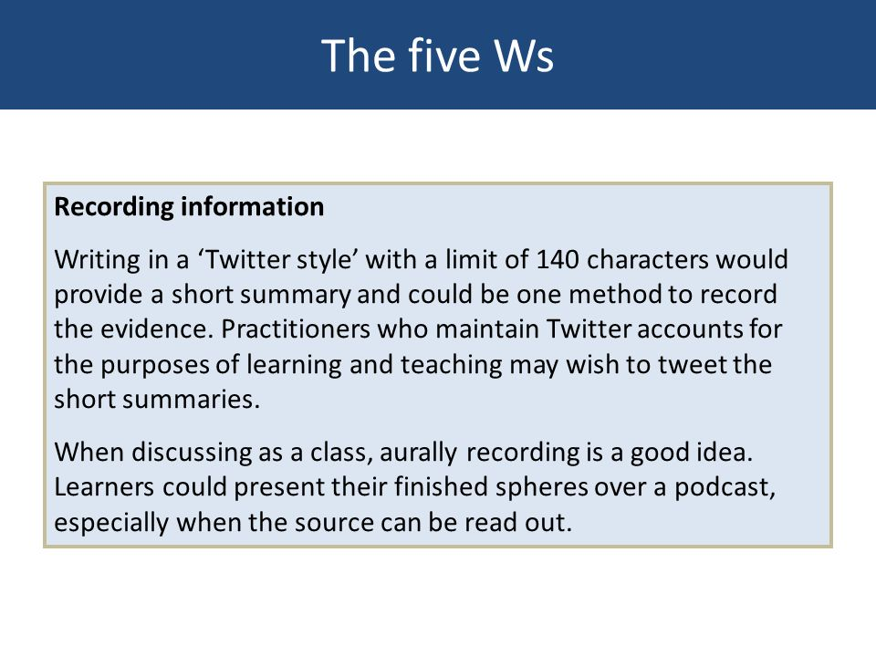 Recording information Writing in a Twitter style with a limit of 140 characters would provide a short summary and could be one method to record the ev
