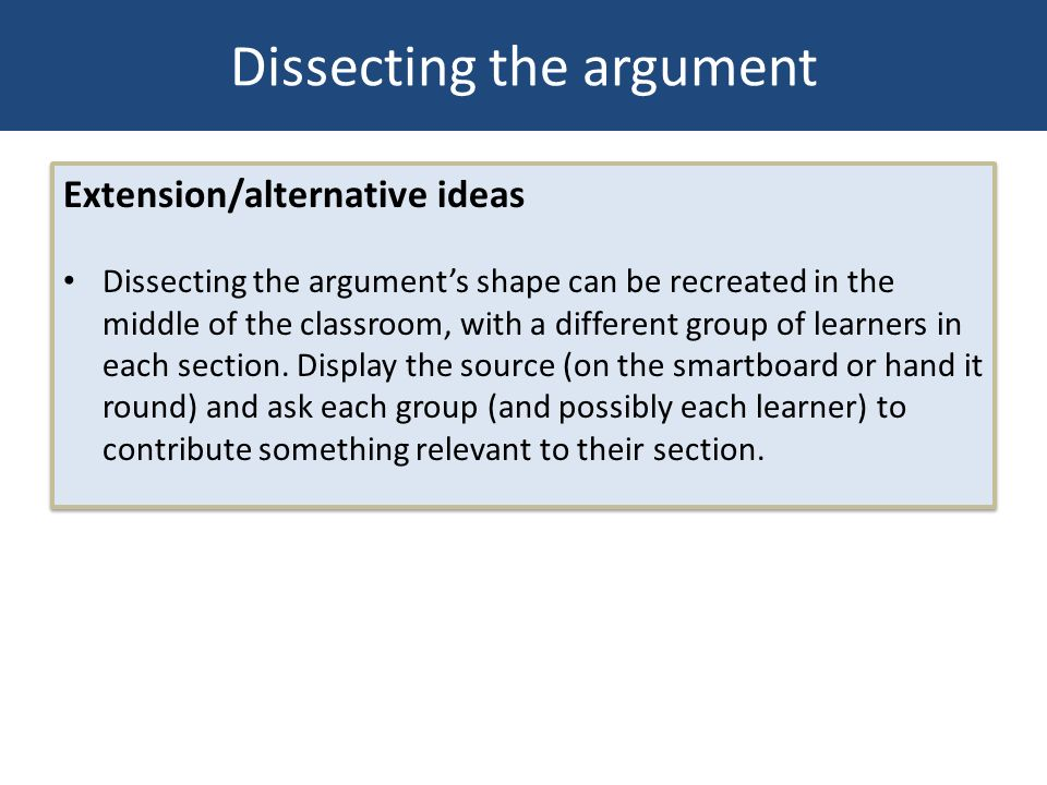 Dissecting the argument Extension/alternative ideas Dissecting the arguments shape can be recreated in the middle of the classroom, with a different g