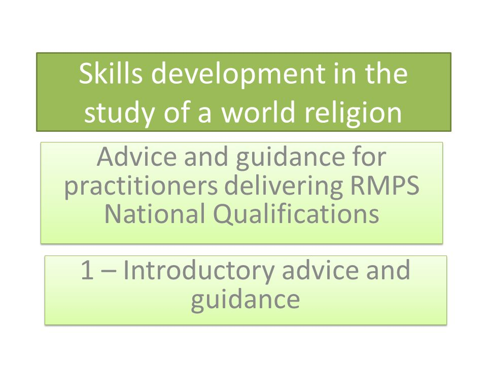 Skills development in the study of a world religion Advice and guidance for practitioners delivering RMPS National Qualifications 1 – Introductory adv