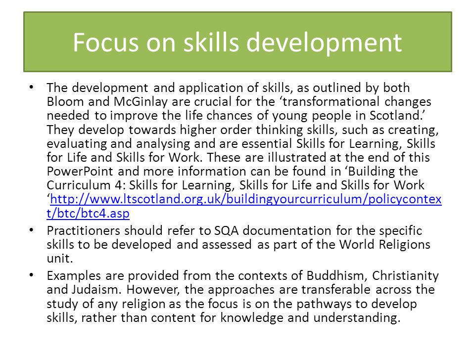 Focus on skills development The development and application of skills, as outlined by both Bloom and McGinlay are crucial for the transformational cha