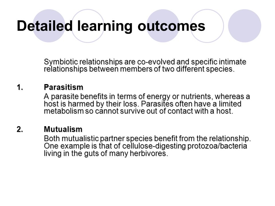 Detailed learning outcomes Symbiotic relationships are co-evolved and specific intimate relationships between members of two different species. 1.Para