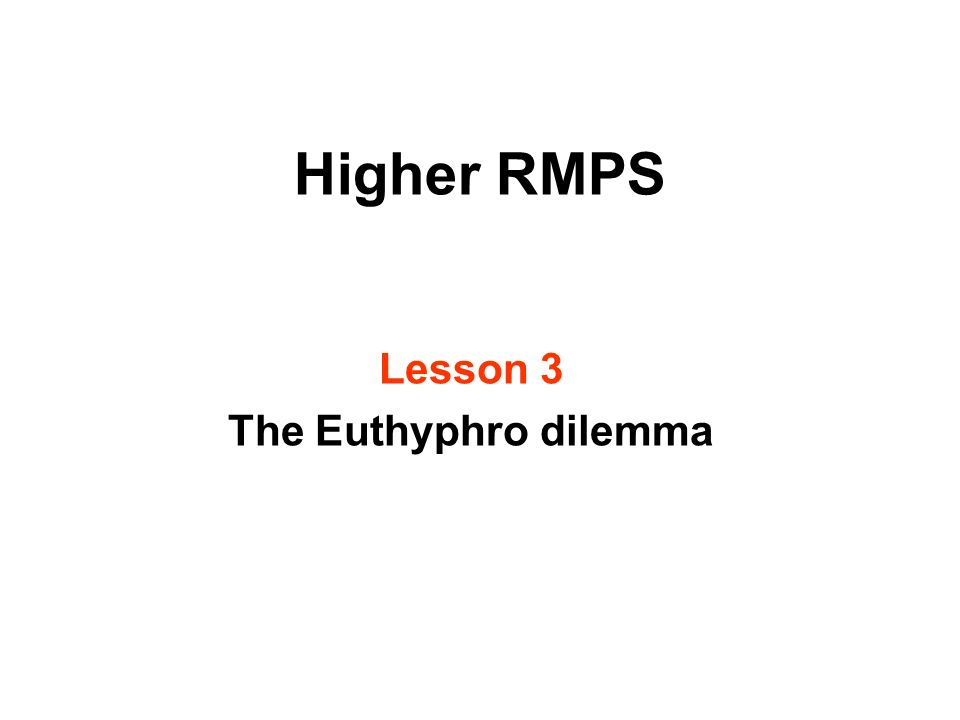Higher RMPS Lesson 3 The Euthyphro dilemma