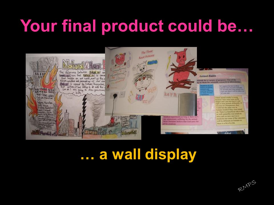 Your final product could be… … a wall display RMPS