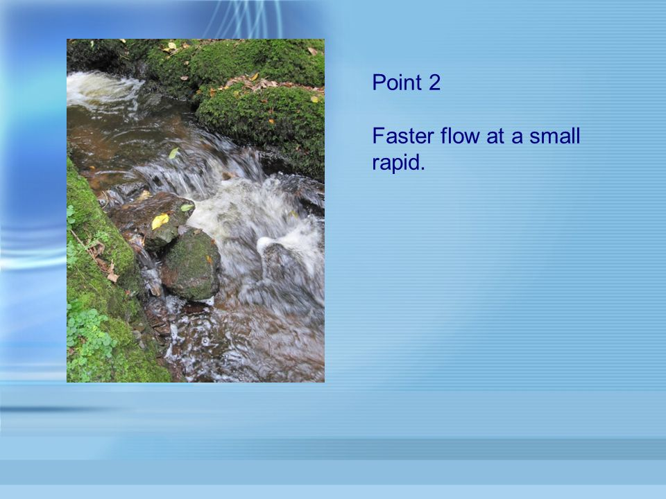 Point 2 Faster flow at a small rapid.