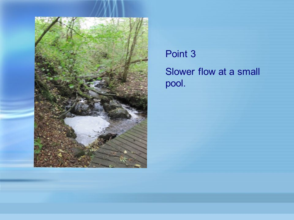 Point 3 Slower flow at a small pool.