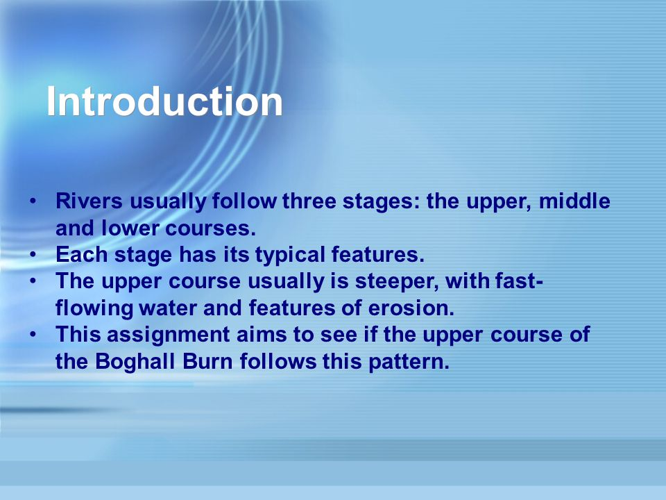 Introduction Rivers usually follow three stages: the upper, middle and lower courses.