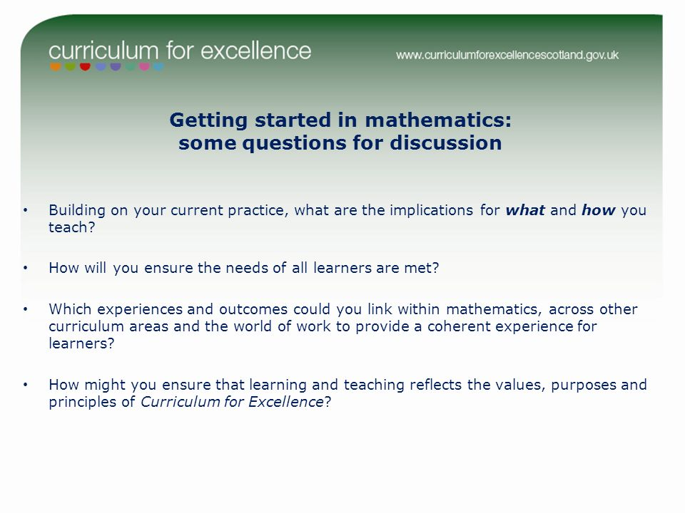 Getting started in mathematics: some questions for discussion Building on your current practice, what are the implications for what and how you teach.