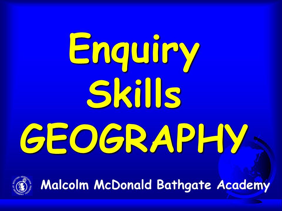 Enquiry Skills GEOGRAPHY Malcolm McDonald Bathgate Academy