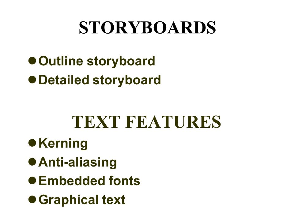 STORYBOARDS Outline storyboard Detailed storyboard TEXT FEATURES Kerning Anti-aliasing Embedded fonts Graphical text
