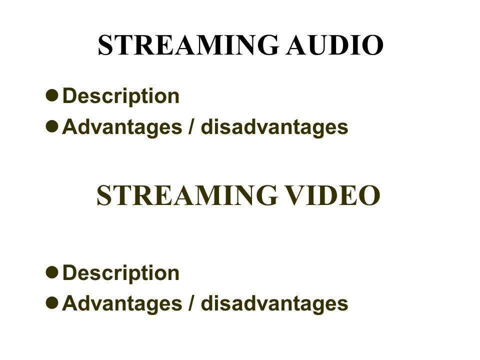 STREAMING AUDIO Description Advantages / disadvantages STREAMING VIDEO Description Advantages / disadvantages