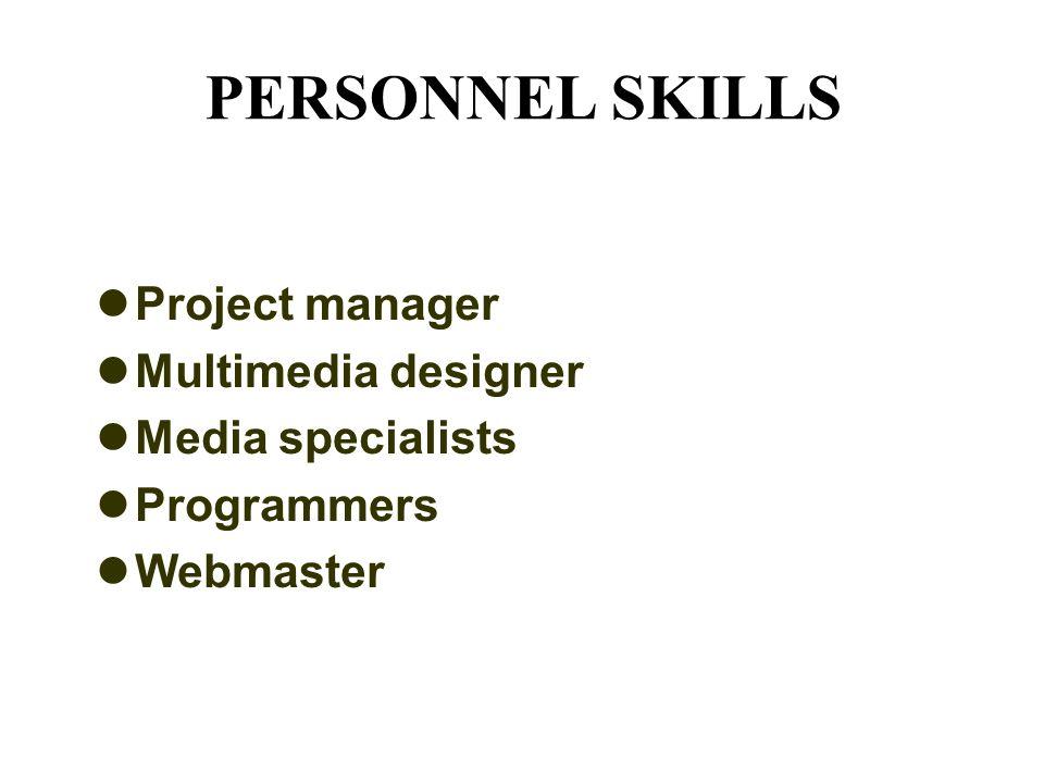 PERSONNEL SKILLS Project manager Multimedia designer Media specialists Programmers Webmaster