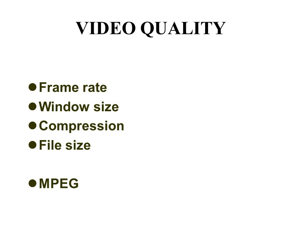 VIDEO QUALITY Frame rate Window size Compression File size MPEG
