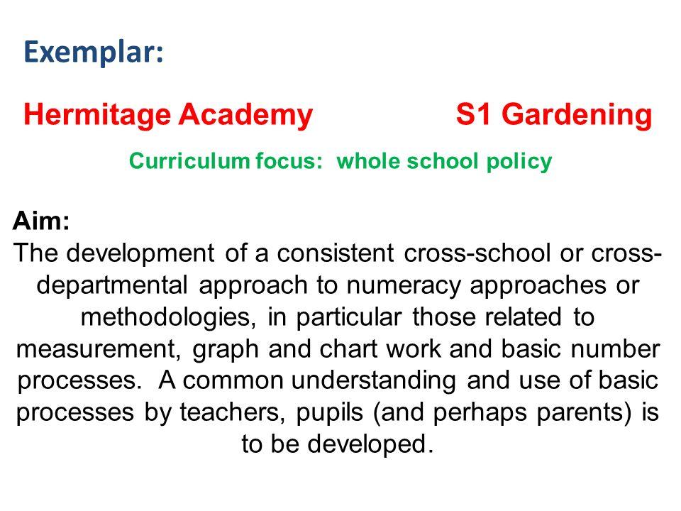 Exemplar: Hermitage Academy S1 Gardening Curriculum focus: whole school policy Aim: The development of a consistent cross-school or cross- departmenta