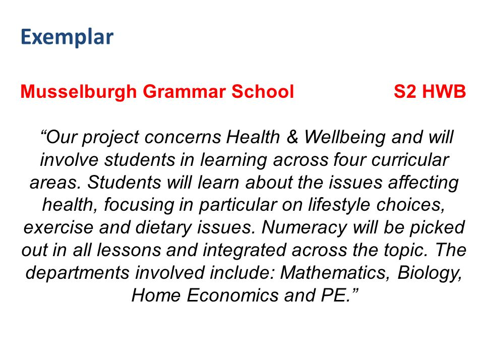 Exemplar Musselburgh Grammar School S2 HWB Our project concerns Health & Wellbeing and will involve students in learning across four curricular areas.