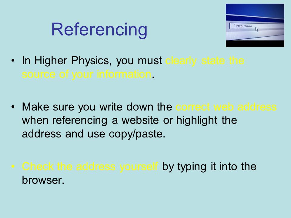 Referencing In Higher Physics, you must clearly state the source of your information.