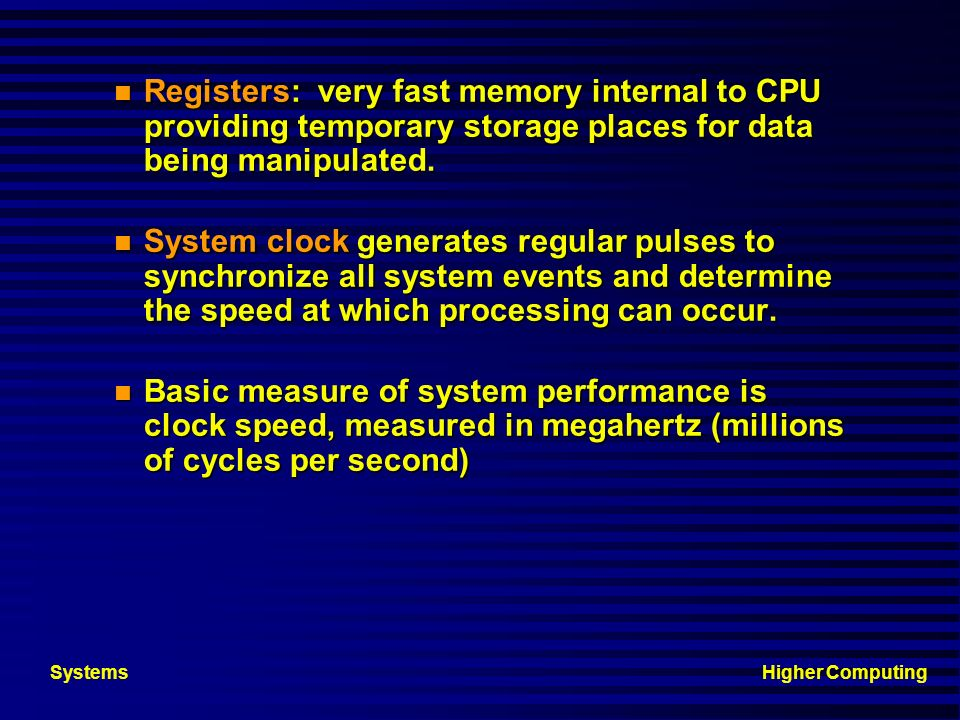 Higher ComputingSystems Memory: characteristics Capacity : no of bits, bytes or words in module. Addressable unit - 1 word. Word size may be 8, 16, 32