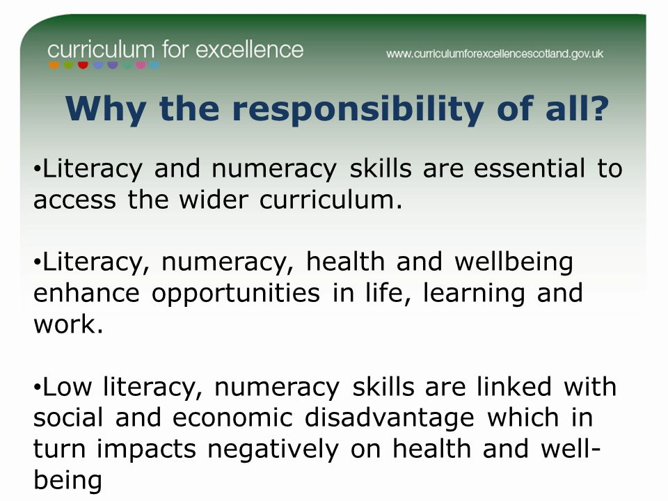 Why the responsibility of all? Literacy and numeracy skills are essential to access the wider curriculum. Literacy, numeracy, health and wellbeing enh