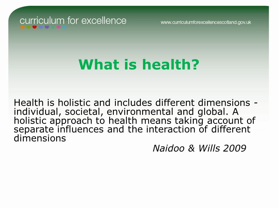 What is health? Health is holistic and includes different dimensions - individual, societal, environmental and global. A holistic approach to health m
