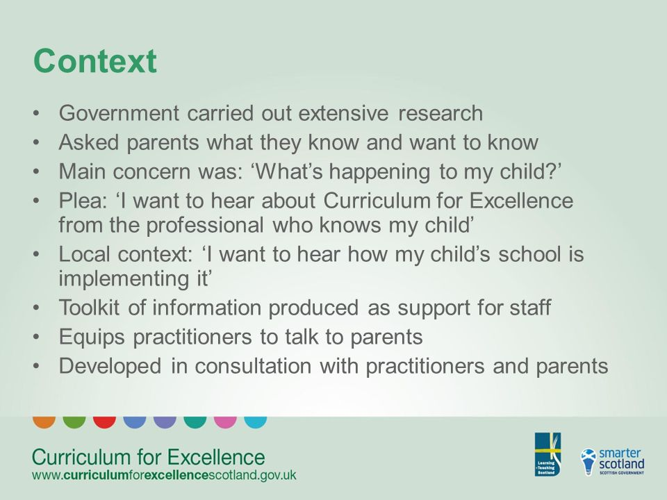 Context Government carried out extensive research Asked parents what they know and want to know Main concern was: Whats happening to my child.