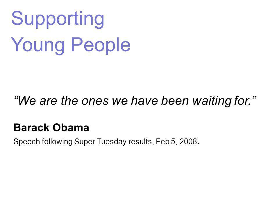 Supporting Young People We are the ones we have been waiting for.