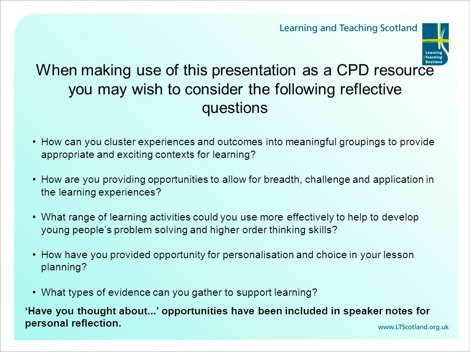 When making use of this presentation as a CPD resource you may wish to consider the following reflective questions How can you cluster experiences and