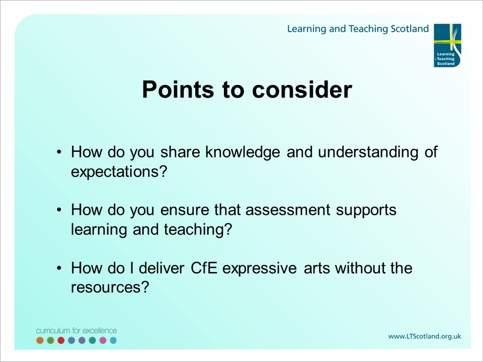 Points to consider How do you share knowledge and understanding of expectations? How do you ensure that assessment supports learning and teaching? How
