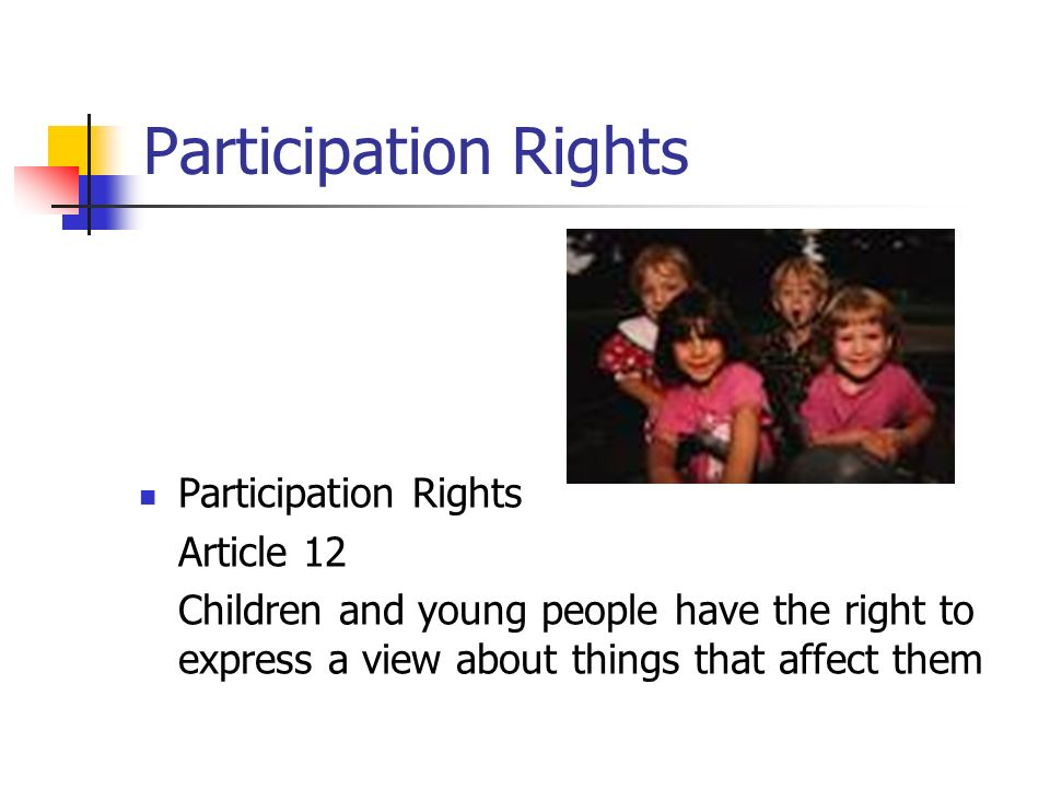 Participation Rights Article 12 Children and young people have the right to express a view about things that affect them