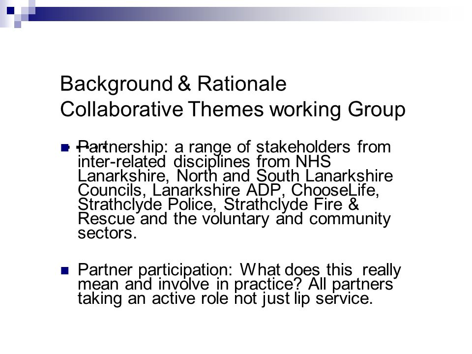 Background & Rationale Collaborative Themes working Group ….. Partnership: a range of stakeholders from inter-related disciplines from NHS Lanarkshire