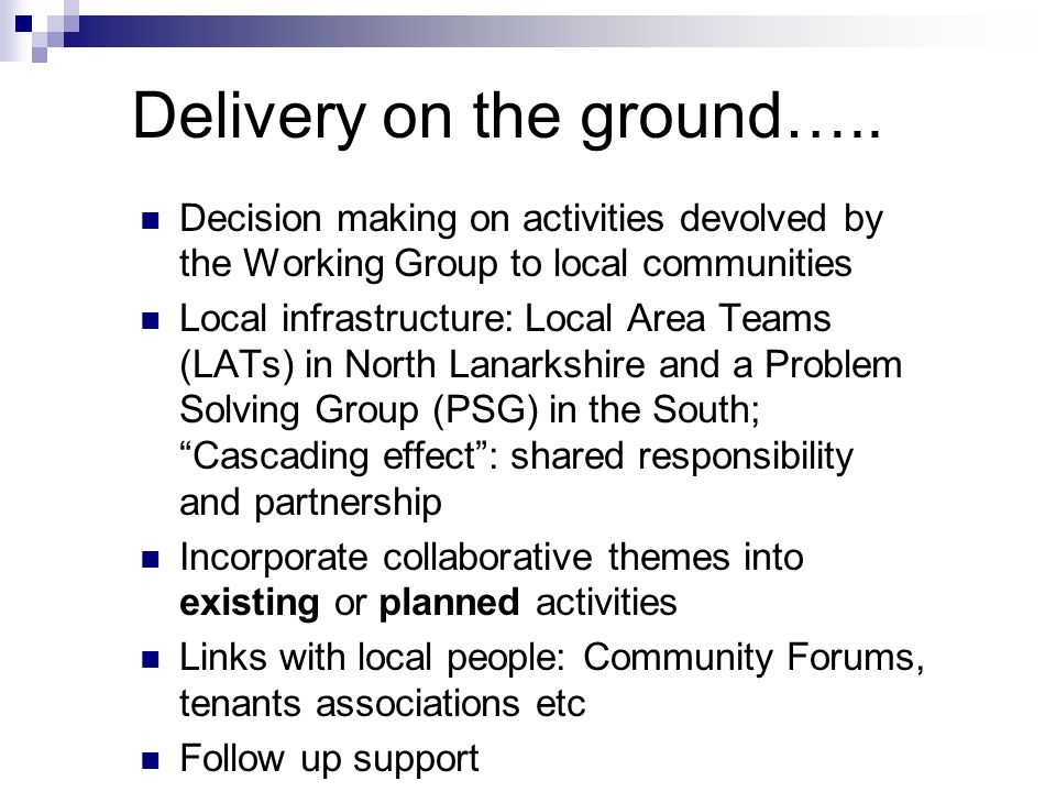 Delivery on the ground….. Decision making on activities devolved by the Working Group to local communities Local infrastructure: Local Area Teams (LAT