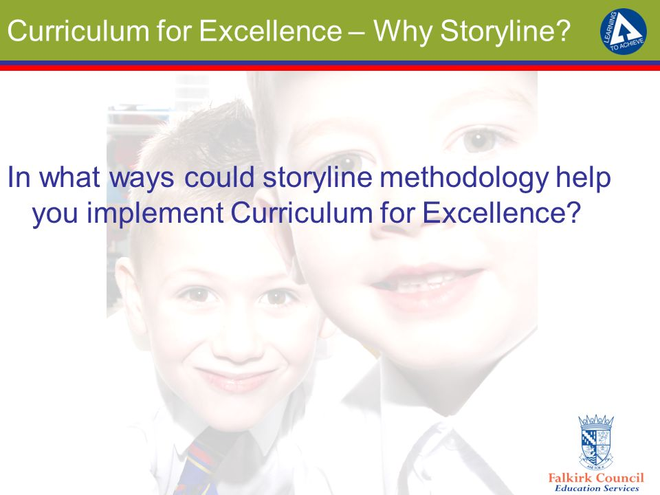 Curriculum for Excellence – Why Storyline? In what ways could storyline methodology help you implement Curriculum for Excellence?